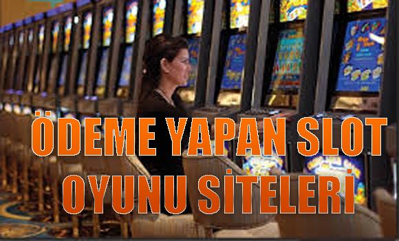 ödeme yapan slot oyunu siteleri, Hangi slot oyunu siteleri ödeme yapar, Güvenilir ödeme yapan slot oyunu siteleri