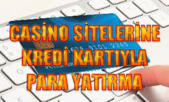 Casino sitelerine kredi kartıyla para yatırma işlemi nasıl yapılır, Casino sitelerine kredi kartıyla para yatırma, Kredi kartıyla para yatırılabilen casino siteleri