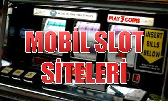 mobil slot siteleri, Mobil slot oyunu siteleri, güvenilir mobil slot siteleri