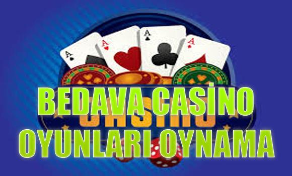 Bedava casino oyunları oynama, Bedava casino oyunları nasıl oynanır, Bedava casino oyunları oynatan siteler