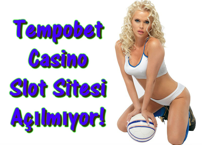 Tempobet, Tempobet Açılmıyor, Tempobete Giremiyorum, Tempobet Giriş, Tempobet Slot, Tempobet Casino Oyunları